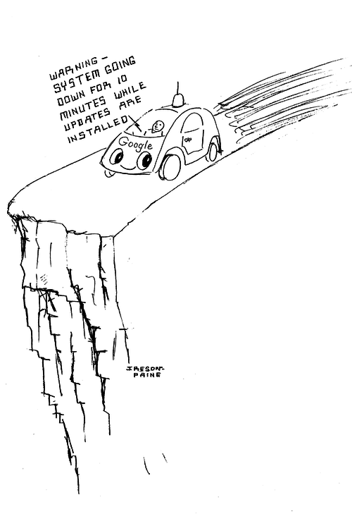 A Google Car about to drive over a precipice. The computer inside the car is saying 'WARNING — SYSTEM GOING DOWN FOR 10 MINUTES WHILE UPDATES ARE INSTALLED'